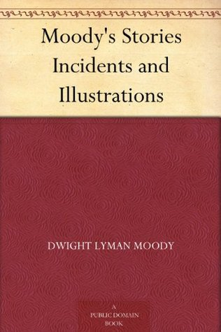 Moodys Stories Incidents and Illustrations D.L. Moody