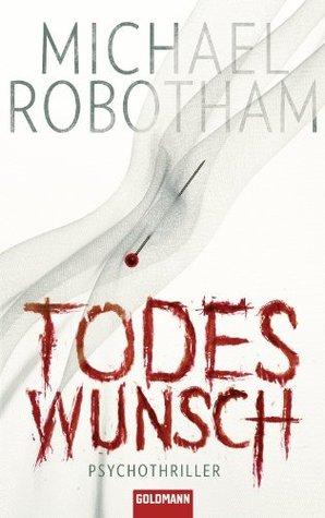 Todeswunsch: Psychothriller Michael Robotham