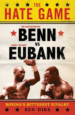 The Hate Game: Benn, Eubank and British Boxings Bitterest Rivalry Ben Dirs