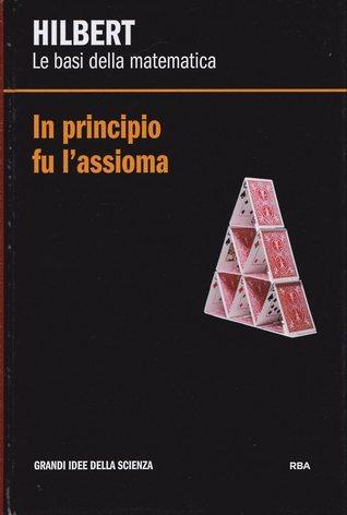 In principio fu lassioma. Hilbert: le basi della matematica  by  Carlos M. Madrid Casado