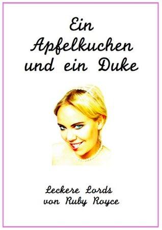 Ein Apfelkuchen und ein Duke - Eine sehr romantische Komödie (Leckere Lords von Ruby Royce)  by  Ruby Royce