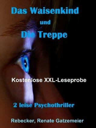 Das Waisenkind und Die Treppe: Kostenlose XXL-Leseprobe  by  Renate Gatzemeier Rebecker