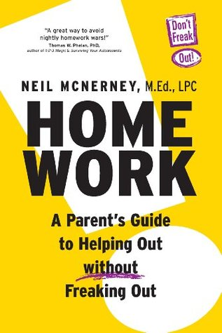 Homework: A Parents Guide To Helping Out Without Freaking Out!  by  Neil McNerney