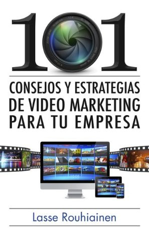 101 consejos y estrategias de video marketing para tu empresa  by  Lasse Rouhiainen
