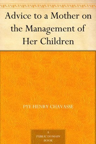 Advice to a Mother on the Management of Her Children Pye Henry Chavasse
