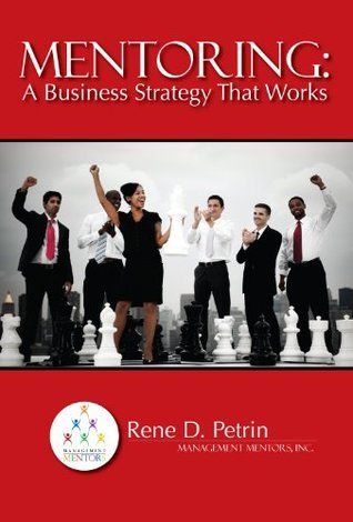 Mentoring: A Business Strategy That Works  by  Rene Petrin