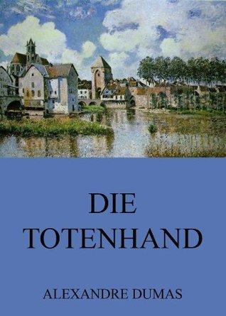 Die Totenhand: Erweiterte Ausgabe  by  Alexandre Dumas