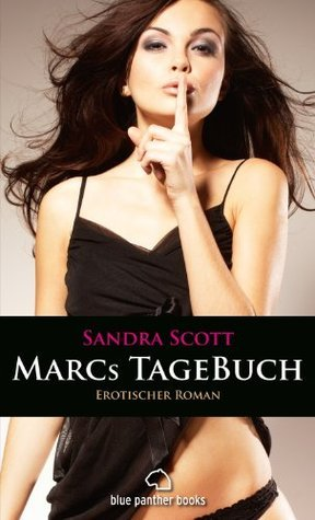 Marcs TageBuch | Erotischer Roman: Sex, Leidenschaft, Erotik und Lust  by  Sandra Scott