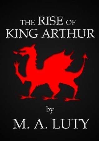 The Rise of King Arthur  by  Matthew Luty