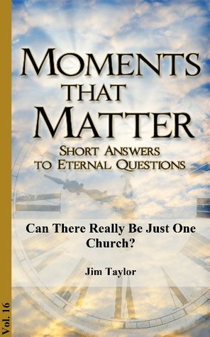 Can There Really Be Just One Church? Jim Taylor