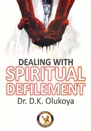 Dealing with Spiritual Defilement D.K. Olukoya