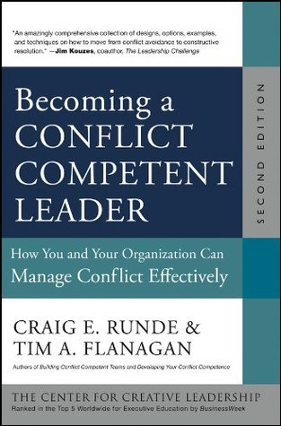 Becoming a Conflict Competent Leader: How You and Your Organization Can Manage Conflict Effectively (J-B CCL Craig E. Runde