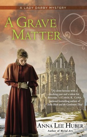 A Grave Matter (Lady Darby Mystery, #3)  by  Anna Lee Huber