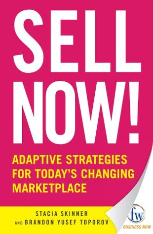 Sell Now!: Adaptive Strategies for Todays Changing Marketplace Stacia Skinner