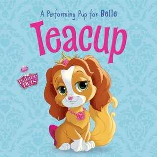 Teacup: A Performing Pup for Belle  by  Walt Disney Company