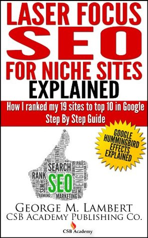 Laser Focus SEO For Niche Sites Explained - How I Ranked my 19 sites to top 10 in Google Step Step Guide by George Lambert