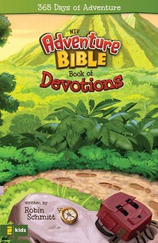 The Adventure Bible, NIV Book of Devotions: 365 Days of Adventure Robin Schmitt