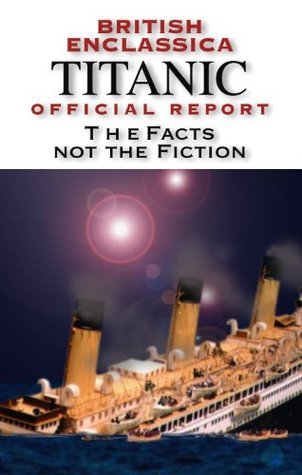 Titanic Official Report  by  British Enclassica