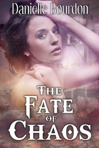 The Fate of Chaos (Fates #2) Danielle Bourdon