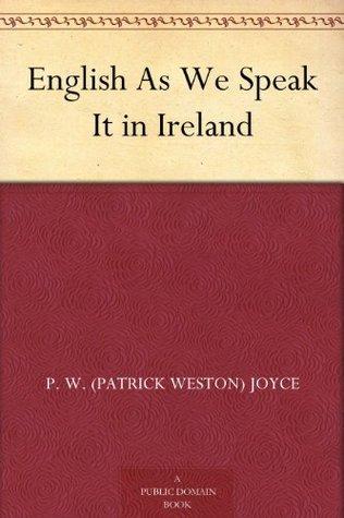 English As We Speak It in Ireland  by  Patrick Weston Joyce