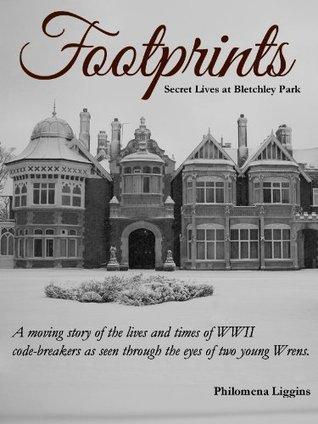 Footprints - Secret Lives at Bletchley Park Philomena Liggins