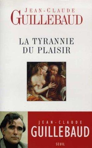 La Tyrannie du Plaisir (Essais Hors collection) Jean-Claude Guillebaud