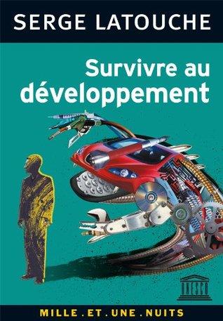 Survivre au développement:De la décolonisation de limaginaire économique à la construction dune société alternative (Les Petits Libres) Serge Latouche