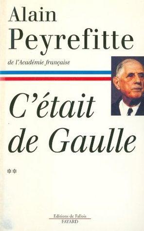 CEtait de Gaulle - Tome II  by  Alain Peyrefitte