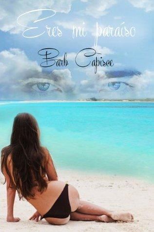 Eres mi paraiso  by  Barb Capisce