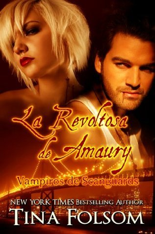 La Revoltosa de Amaury (Vampiros de Scanguards, #2)  by  Tina Folsom