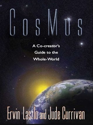 CosMos: A Co-creators Guide to the Whole World Ervin Laszlo
