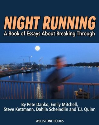 Night Running: A Book of Essays About Breaking Through  by  Pete Danko