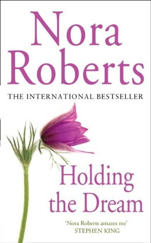 Holding the Dream (The Dream trilogy: Book 2) Nora Roberts