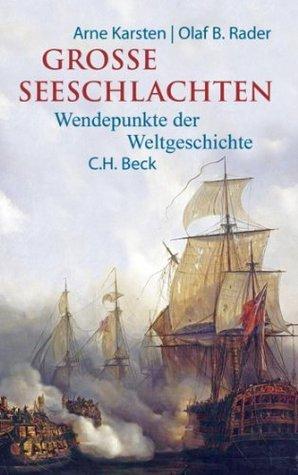Grosse Seeschlachten: Wendepunkte der Weltgeschichte Arne Karsten