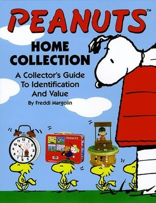 Peanuts: Home Collection--A Collectors Guide to Identification and Value Freddi Margolin