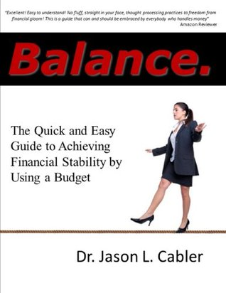 Balance- The Quick and Easy Guide to Achieving Financial Stability By Using a Budget Jason L. Cabler