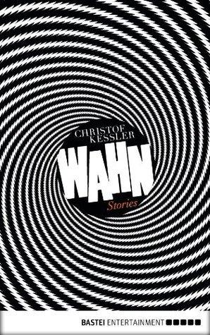 Wahn: Stories  by  Christof Kessler