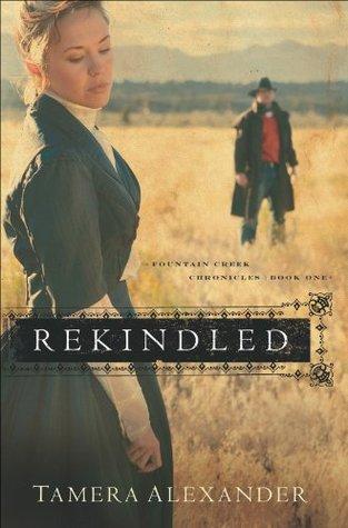 Rekindled (Fountain Creek Chronicles Book #1)  by  Tamera Alexander