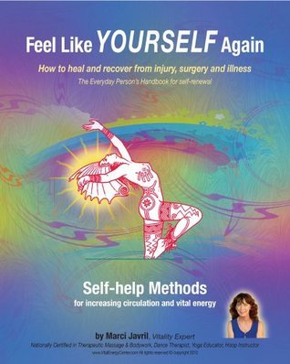 Feel Like Yourself Again: how to heal and recover from injury, surgery and illness  by  Marci Javril