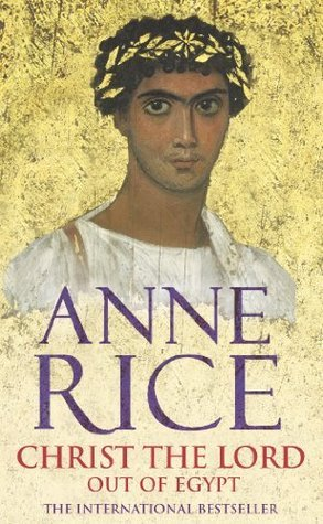 Christ The Lord: Out Of Egypt (Christ The Lord, #1)  by  Anne Rice