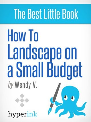 Landscaping Designs and Ideas on a Budget Wendy V.