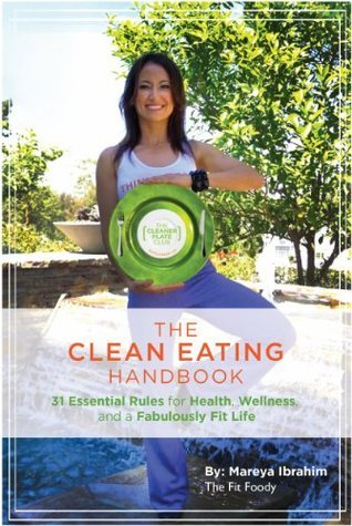 The Clean Eating Handbook - 31 Essential Rules to Health, Wellness, and a Fabulously Fit Life  by  Mareya Ibrahim