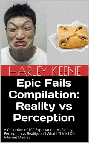 Epic Fails Compilation: Reality vs Perception Harley Keene