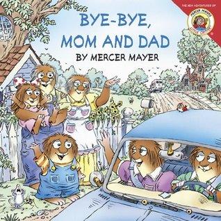 Bye-Bye, Mom and Dad  by  Mercer Mayer