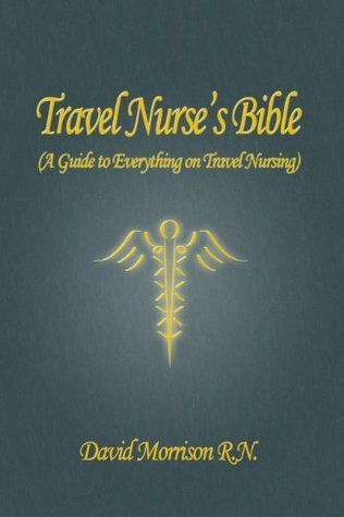 Travel Nurses Bible  by  David Morrison