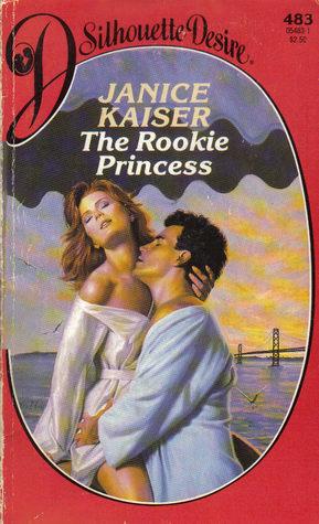 The Rookie Princess (Silhouette Desire, #483)  by  Janice Kaiser