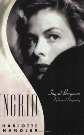 Ingrid: Ingrid Bergman, A Personal Biography  by  Charlotte Chandler