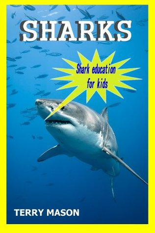Sharks:Sharks Life,Amazing Pictures and Facts About These Cool Creatures in the Sea  by  Terry Mason