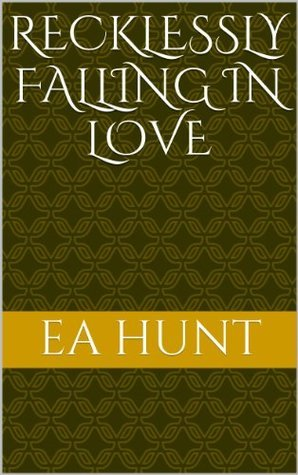 Recklessly Falling In Love  by  E.A. Hunt