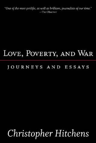 Love, Poverty, and War: Journeys and Essays (Nation Books)  by  Christopher Hitchens